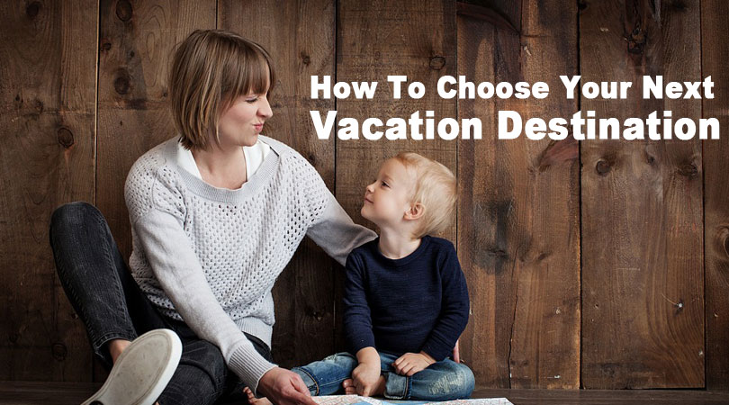 3-Tips-For-How-To-Choose-Your-Next-Vacation-Destination-2018