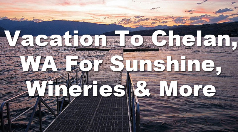 Vacation-To-Chelan,-WA-For-Sunshine,-Wineries-&-More-2018